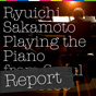 Ryuichi Sakamoto | Playing the Piano from Seoul 20110109 REPORT